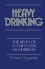 Heavy Drinking : The Myth of Alcoholism as a Disease - Book