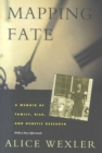 Mapping Fate : A Memoir of Family, Risk, and Genetic Research - Book