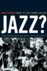 What Is This Thing Called Jazz? : African American Musicians as Artists, Critics, and Activists - Book