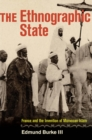 The Ethnographic State : France and the Invention of Moroccan Islam - Book