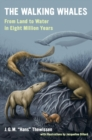 The Walking Whales : From Land to Water in Eight Million Years - Book