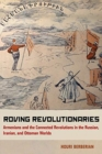 Roving Revolutionaries : Armenians and the Connected Revolutions in the Russian, Iranian, and Ottoman Worlds - Book
