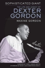 Sophisticated Giant : The Life and Legacy of Dexter Gordon - Book