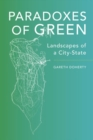 Paradoxes of Green : Landscapes of a City-State - Book