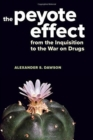 The Peyote Effect : From the Inquisition to the War on Drugs - Book