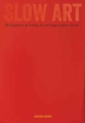 Slow Art : The Experience of Looking, Sacred Images to James Turrell - Book