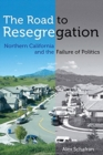 The Road to Resegregation : Northern California and the Failure of Politics - Book