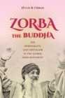 Zorba the Buddha : Sex, Spirituality, and Capitalism in the Global Osho Movement - Book