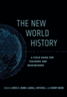 The New World History : A Field Guide for Teachers and Researchers - Book