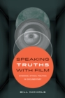 Speaking Truths with Film : Evidence, Ethics, Politics in Documentary - Book