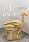 A History of the Western Art Market : A Sourcebook of Writings on Artists, Dealers, and Markets - Book