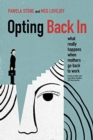Opting Back In : What Really Happens When Mothers Go Back to Work - Book