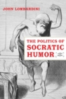 The Politics of Socratic Humor - Book