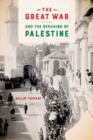 The Great War and the Remaking of Palestine - Book