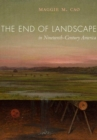 The End of Landscape in Nineteenth-Century America - Book
