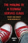 The Making of a Teenage Service Class : Poverty and Mobility in an American City - Book