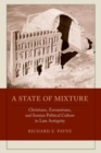 A State of Mixture : Christians, Zoroastrians, and Iranian Political Culture in Late Antiquity - Book