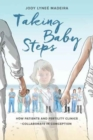 Taking Baby Steps : How Patients and Fertility Clinics Collaborate in Conception - Book