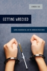 Getting Wrecked : Women, Incarceration, and the American Opioid Crisis - Book