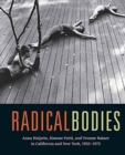 Radical Bodies : Anna Halprin, Simone Forti, and Yvonne Rainer in California and New York, 1955-1972 - Book