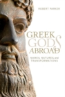 Greek Gods Abroad : Names, Natures, and Transformations - Book