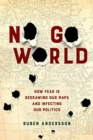 No Go World : How Fear Is Redrawing Our Maps and Infecting Our Politics - Book