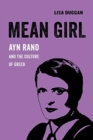 Mean Girl : Ayn Rand and the Culture of Greed - Book