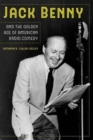 Jack Benny and the Golden Age of American Radio Comedy - Book