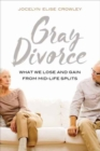 Gray Divorce : What We Lose and Gain from Mid-Life Splits - Book
