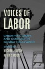 Voices of Labor : Creativity, Craft, and Conflict in Global Hollywood - Book