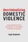 Decriminalizing Domestic Violence : A Balanced Policy Approach to Intimate Partner Violence - Book
