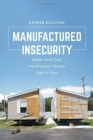Manufactured Insecurity : Mobile Home Parks and Americans' Tenuous Right to Place - Book