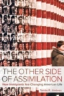 The Other Side of Assimilation : How Immigrants Are Changing American Life - Book