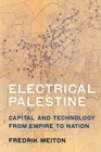 Electrical Palestine : Capital and Technology from Empire to Nation - Book