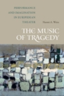 The Music of Tragedy : Performance and Imagination in Euripidean Theater - Book