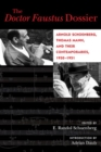 The Doctor Faustus Dossier : Arnold Schoenberg, Thomas Mann, and Their Contemporaries, 1930-1951 - Book