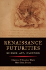 Renaissance Futurities : Science, Art, Invention - Book