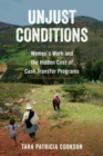 Unjust Conditions : Women's Work and the Hidden Cost of Cash Transfer Programs - Book