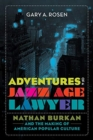 Adventures of a Jazz Age Lawyer : Nathan Burkan and the Making of American Popular Culture - Book
