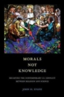 Morals Not Knowledge : Recasting the Contemporary U.S. Conflict between Religion and Science - Book