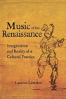 Music of the Renaissance : Imagination and Reality of a Cultural Practice - Book