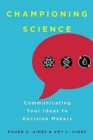 Championing Science : Communicating Your Ideas to Decision Makers - Book