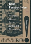 Gan's Constructivism : Aesthetic Theory for an Embedded Modernism - Book