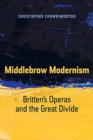 Middlebrow Modernism : Britten's Operas and the Great Divide - Book