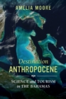 Destination Anthropocene : Science and Tourism in The Bahamas - Book