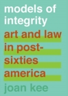 Models of Integrity : Art and Law in Post-Sixties America - Book