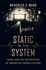 Static in the System : Noise and the Soundscape of American Cinema Culture - Book