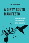 A Dirty South Manifesto : Sexual Resistance and Imagination in the New South - Book