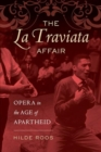 The La Traviata Affair : Opera in the Age of Apartheid - Book