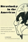 Stravinsky in the Americas : Transatlantic Tours and Domestic Excursions from Wartime Los Angeles (1925-1945) - Book